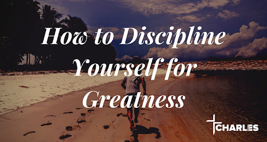 How to Discipline Yourself for Greatness | Charles Specht