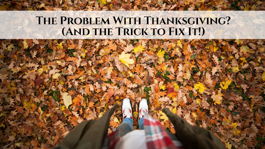 The Problem With Thanksgiving? (And the Trick to Fix It!) • My Lead System PRO - MyLeadSystemPRO