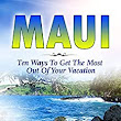 Amazon.com: Maui: Ten Ways to Get the Most Out of Your Vacation (Paul G. Brodie Travel Series Book 1) eBook: Paul Brodie: Kindle Store
