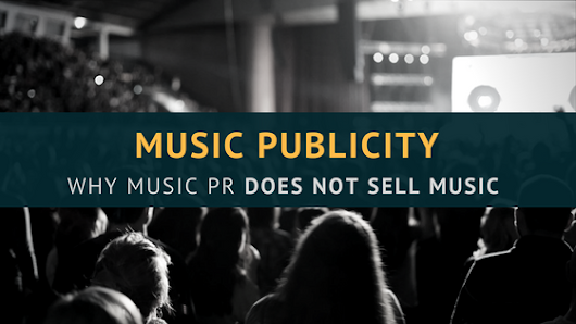 Music PR: Why Publicity Does NOT Sell Music (and Why This is Okay) - Musicgoat.com
