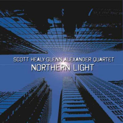 "An Overseas Review: Scott Healy – Glenn Alexander Quartet ""Northern Light"""