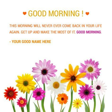 Colorful Good Morning Flowers Wishes Pictures ? Write name