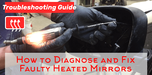 How to Diagnose and Fix Faulty Heated Mirrors | Troubleshooting Guide
