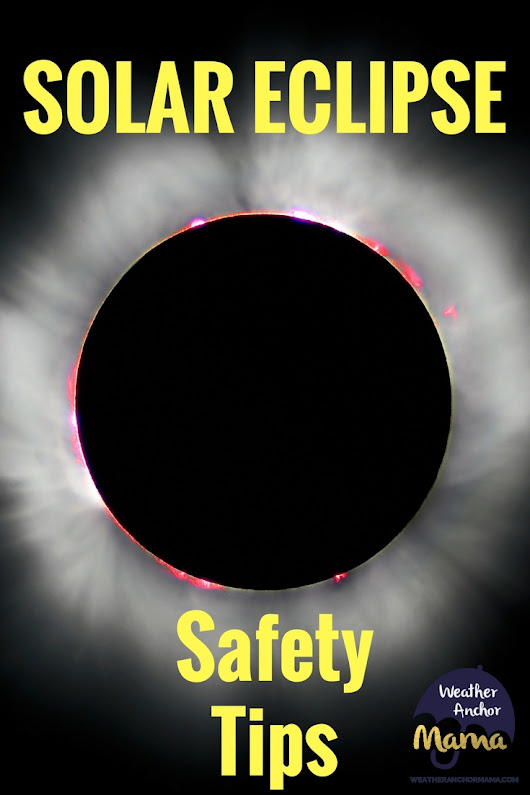 Total Solar Eclipse Safety Tips | Weather Anchor Mama