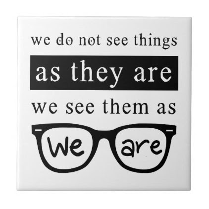 We Do Not See Things As They Are Tile