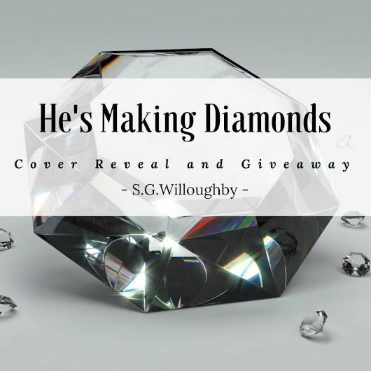 He's Making Diamonds Cover Reveal and Giveaway – S.G.Willoughby