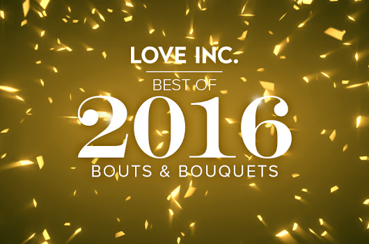 Best of 2016: Bouts & Bouquets - Love Inc. Mag