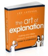 The Art of Explanation - Making Your Ideas, Products and Services Easier to Understand