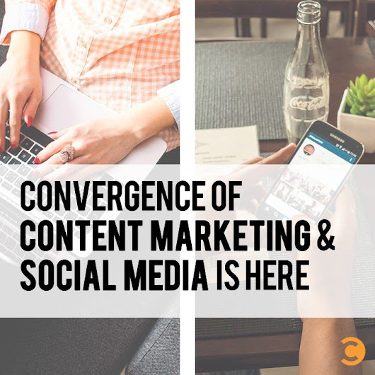 Convergence of Content Marketing and Social Media is Here | Convince and Convert: Social Media Strategy and Content Marketing Strategy