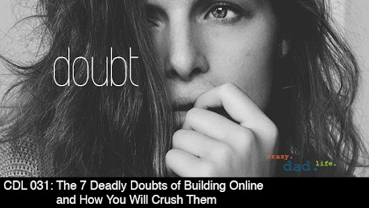CDL 031 - The 7 Deadly Doubts of Building Online, and How You Will Crush Them -