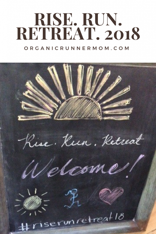 Rise. Run. Retreat. 2018, Women's Running Retreat Recap - Organic Runner Mom