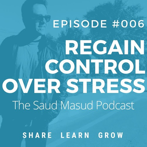 Episode #006 - Regain control over stress by The Saud Masud Podcast