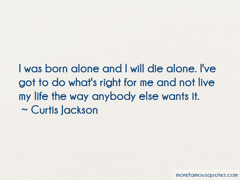 Born Alone Will Die Alone Quotes Top 4 Quotes About Born Alone Will