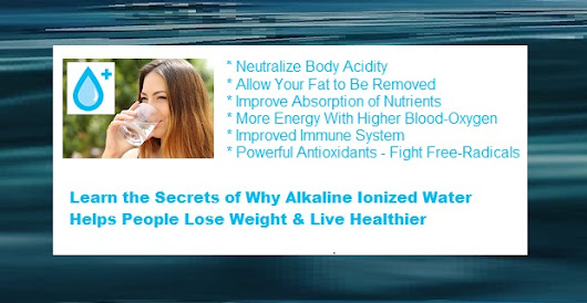 Learn 6 Secrets of Why Alkaline Ionized Water Helps People Lose Weight & Live Healthier