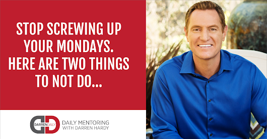 Two Ways You Screw Up Your Mondays