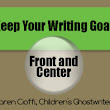 Keep Your Writing Goals Front and Center | Writing for Children with Karen Cioffi