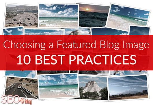 How to Choose a Featured Blog Image: 10 Best Practices | SEO Eblog by SEO Advantage, Inc.