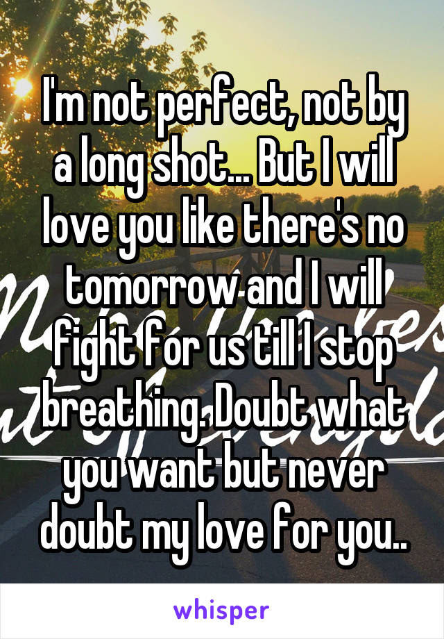 Im Not Perfect Not By A Long Shot But I Will Love You Like