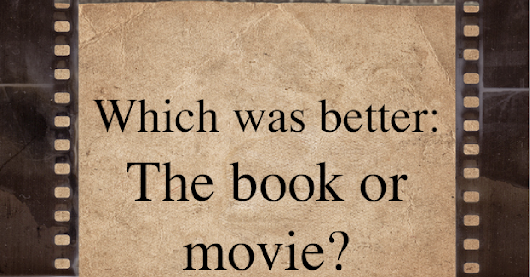 Let's Settle The Ultimate Debate: Book Or Movie?
