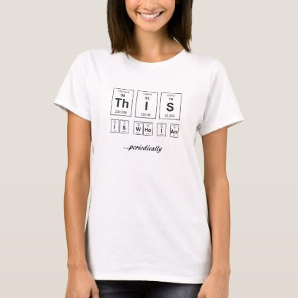 This Is Who I Am . . Periodically T-Shirt