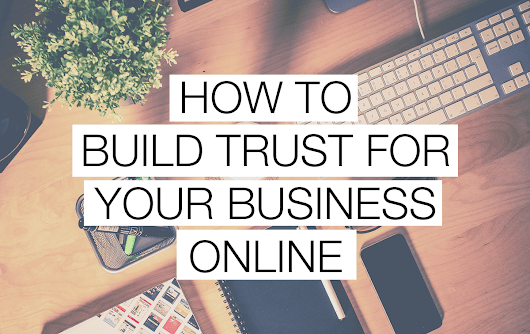 6 Super Tips To Build Trust For Your Business Online