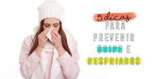 5 Dicas para prevenir e tratar gripe e resfriados