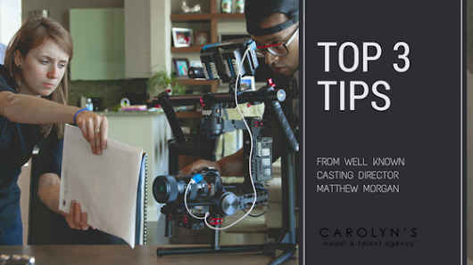 Top 3 Tips from Casting Director Matthew Morgan - Carolyns Model & Talent Agency