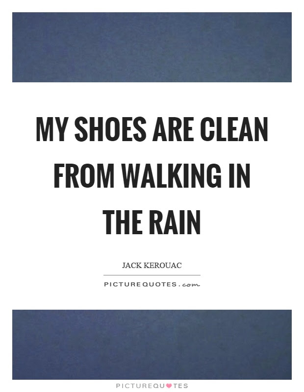 My Shoes Are Clean From Walking In The Rain Picture Quotes