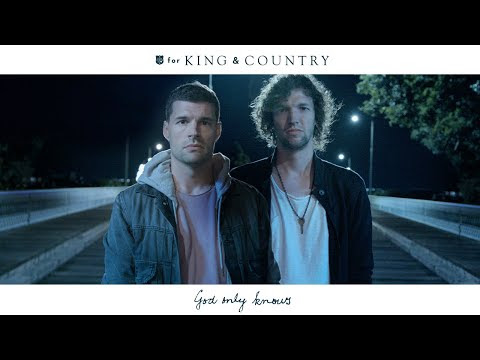 Encouraging New Song of the Week: God only Knows – For King & Country