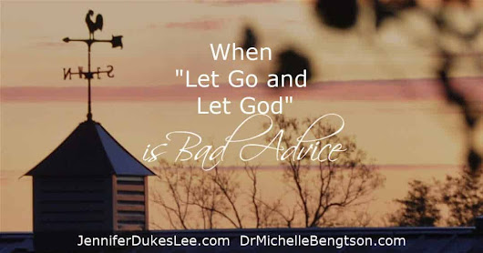 When 'Let Go and Let God' is Bad Advice