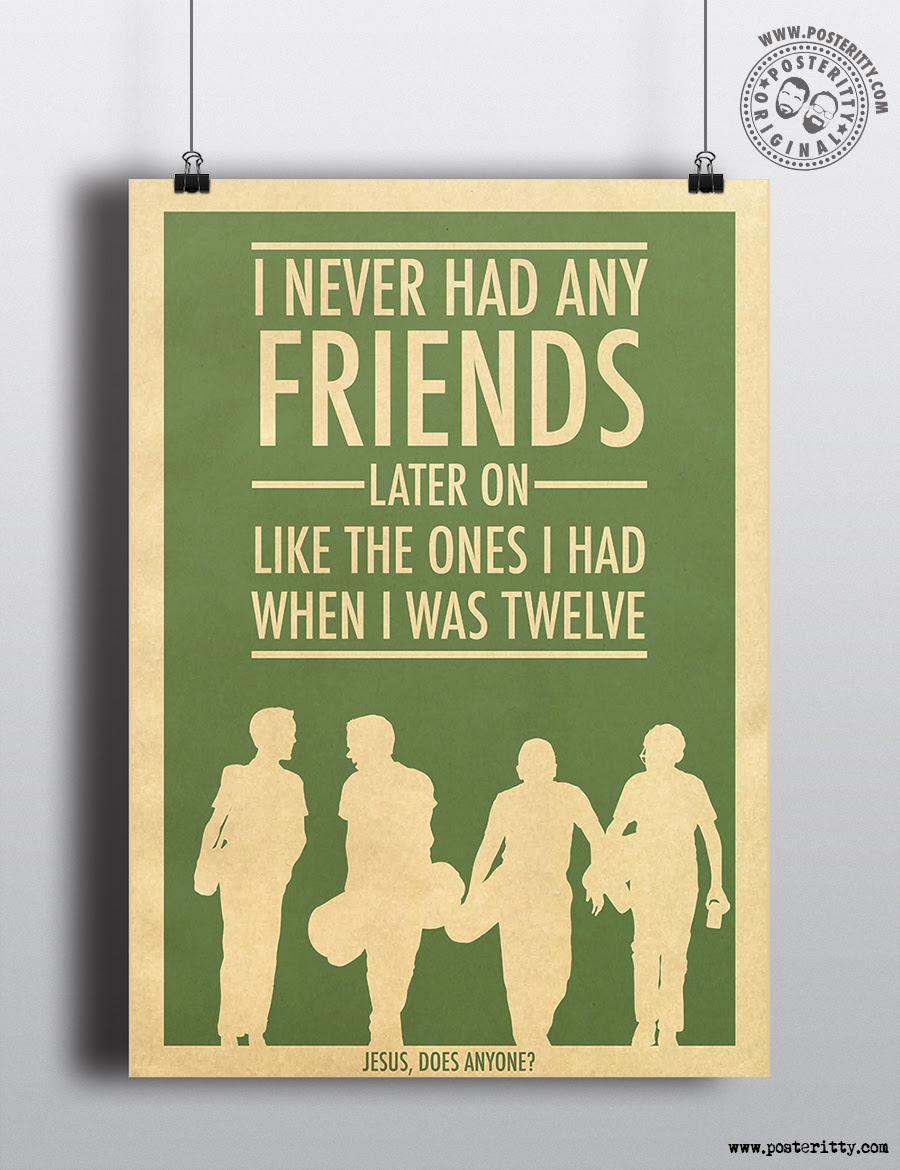 Stand By Me I Never Had Any Friends Later On Minimal Quote
