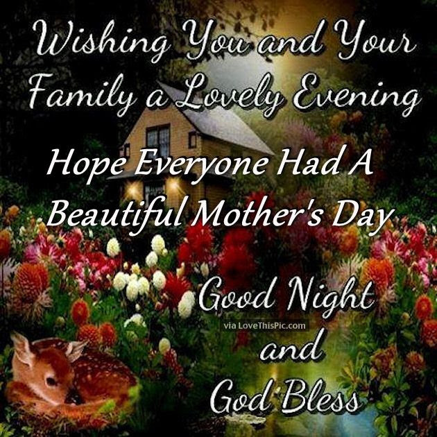 Good Evening Hope Everyone Had A Beautiful Mothers Day Good Night