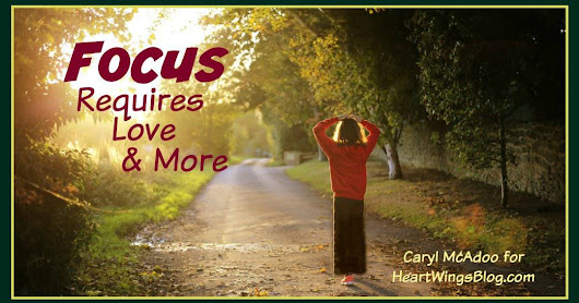 Focus Requires Love and More - HeartWings Blog