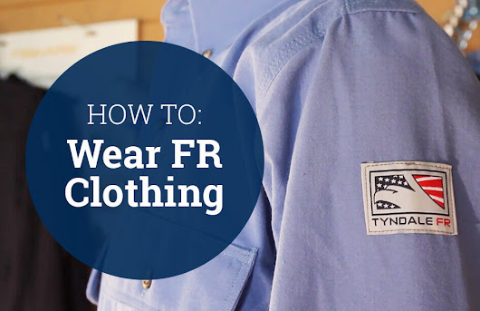 How to Wear FR Clothing | Tyndale USA