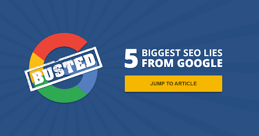 5 Huge SEO Myths Google Wants You To Believe