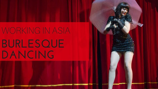 Working in Asia: Burlesque Dancing - Two Can Travel