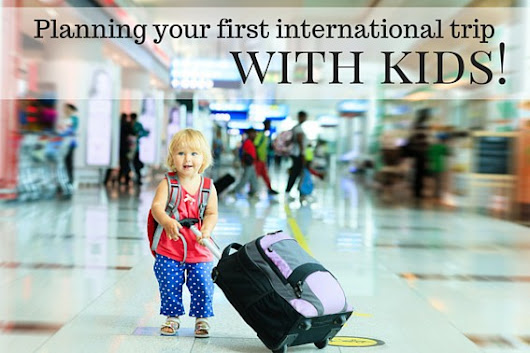 Planning Your First Trip Abroad With Kids - Trekaroo