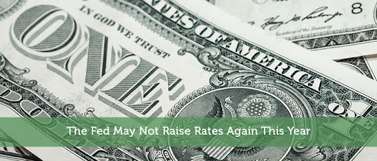 The Fed May Not Raise Rates Again This Year - Modest Money