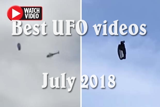 Most remarkable UFO sightings in July 2018 • Latest UFO sightings