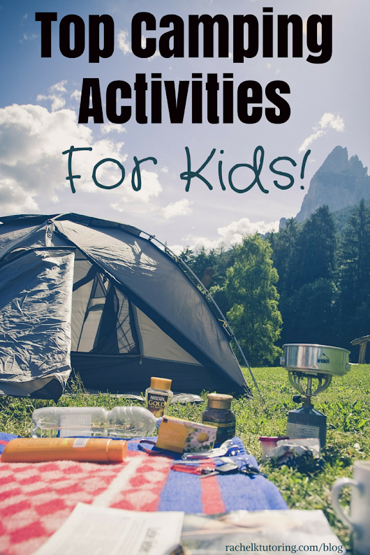 Top Camping Activities for Kids - Rachel K Tutoring Blog