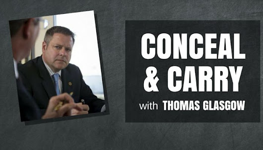 Part I With Thomas Glasgow | How To Advise Clients, Friends, and Colleagues on Conceal and Carry - IllinoisCaseLaw.com