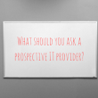 Questions to ask a prospective Managed Service Provider