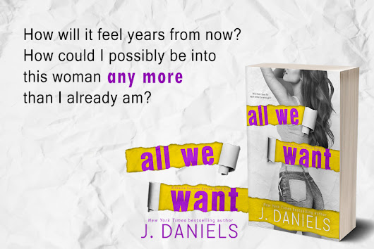 All We Want By J. Daniels #AvailableNow