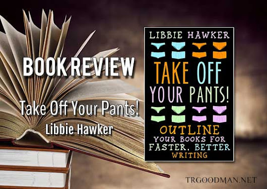 Book Review: Take Off Your Pants! by Libbie Hawker - TR Goodman: Fantasy and Science Fiction Author