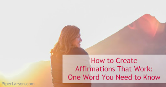 How to Create Affirmations That Work: One Word You Need to Know