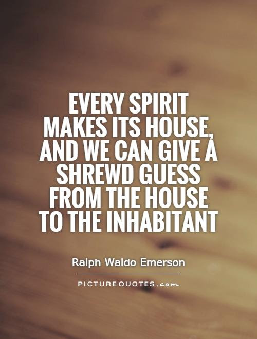 Every Spirit Makes Its House And We Can Give A Shrewd Guess