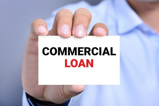 Get A Thorough Insight on Commercial Lending and The Modes of Getting A Commercial Loan |