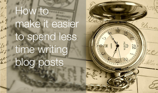 How to spend less time writing blog posts more easily | Fairy Blog Mother