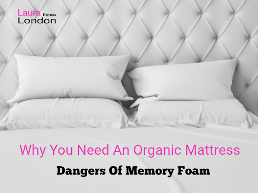 Why You Should Switch To An Organic Mattress | Laura London Fitness