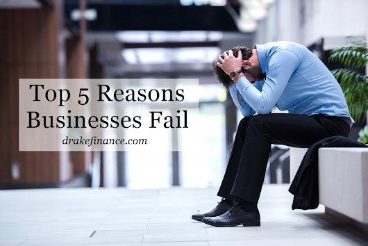 Top 5 Reasons Businesses Fail | Drake Finance